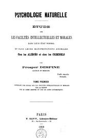 Psychologie naturelle: étude sur les facultés intellectuelles et morales dans leur état normal et dans leurs manifestations anomales chez les aliénés et chez les criminels, Volume1