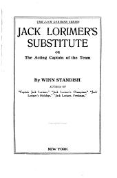 ... Jack Lorimer's Substitute: Or, The Acting Captain of the Team