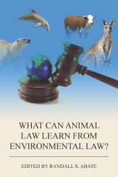 What Can Animal Law Learn from Environmental Law?