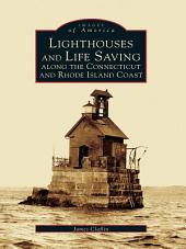 Lighthouses and Life Saving Along the Connecticut and Rhode Island Coast