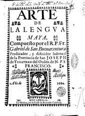 Arte de la lengua Maya, compuesto por el R.P. Fr. Gabriel de San Bonaventura predicador, y difinidor habitual de la provincia de San Joseph de Yucathan del orden de N.P. S Francisco