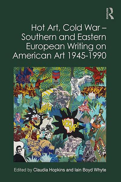 Hot Art, Cold War – Southern and Eastern European Writing on American Art 1945-1990