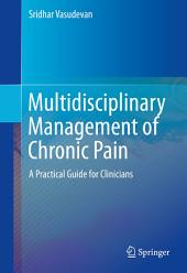 Multidisciplinary Management of Chronic Pain: A Practical Guide for Clinicians