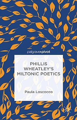 Phillis Wheatley s Miltonic Poetics