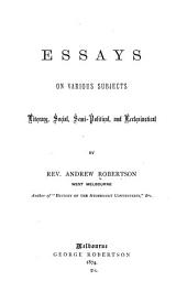Essays on Various Subjects: Literary, Social, Semi-political, and Ecclesiastical
