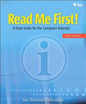 Read Me First! A Style Guide for the Computer Industry, Third Edition: Edition 3