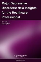 Major Depressive Disorders: New Insights for the Healthcare Professional: 2011 Edition: ScholarlyBrief