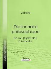 Dictionnaire philosophique: De Lois (Esprits des) à Zoroastre