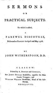Sermons on practical subjects: to which is added, a farewell discourse, delivered at Paisley in April and May 1768