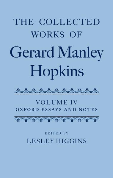 The Collected Works of Gerard Manley Hopkins  Volume IV  Oxford Essays and Notes 1863 1868 PDF