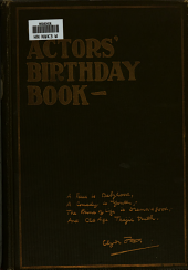 The actors' birthday book: First -third series. An authoritative insight into the lives of the men and women of the stage born between January first and December thirty-first, Volume 2