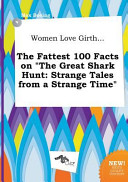 Women Love Girth... the Fattest 100 Facts on the Great Shark Hunt