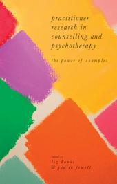 Practitioner Research in Counselling and Psychotherapy: The Power of Examples