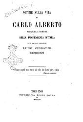 Notizie sulla vita di Carlo Alberto iniziatore e martire della indipendenza d'Italia