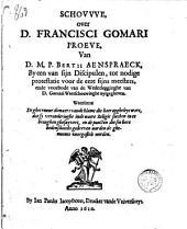 Schouwe over D. Francisci Gomari Proeve, Van D. M. P. Bertii Aenspraeck, by een van sijn discipulen, tot nodige protestatie voor de eere sijns meesters, ende voorbode van de Wederlegginghe van D. Gomari Waerschouwinghe uytgegheven. Waarinne de ghetrouwe dienaers vande blame [...] dat sy veranderinghe inde waere religie soecken in te brenghen ghesuyvert [...] worden