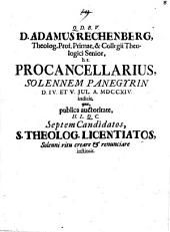 Programma quo D. Adamus Rechenberg ... solennem panegyrin ... indicit, qua ... septem Candidatos, S. Theologiae licentiatos solenni ritu creare & renunciare instituit