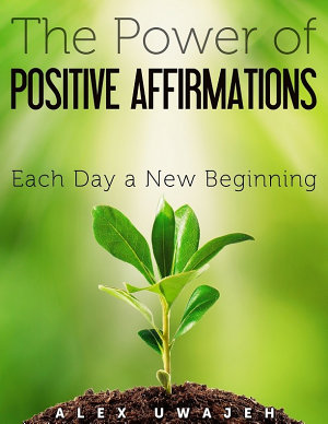 The Power of Positive Affirmations  Each Day a New Beginning PDF