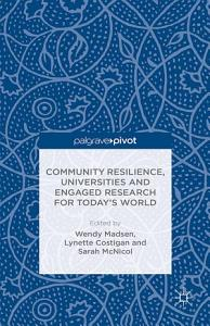 Community Resilience  Universities and Engaged Research for Today   s World