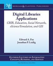 Digital Libraries Applications: CBIR, Education, Social Networks, eScience/Simulation, and GIS