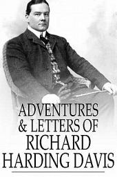 Adventures & Letters of Richard Harding Davis