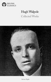 Delphi Collected Works of Hugh Walpole (Illustrated)