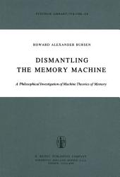 Dismantling the Memory Machine: A Philosophical Investigation of Machine Theories of Memory