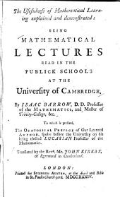 The Usefulness of Mathematical Learning Explained and Demonstrated: Being Mathematical Lectures Read in the Publick Schools at the University of Cambridge