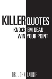 Killer Quotes Knock 'Em Dead Win Your Point