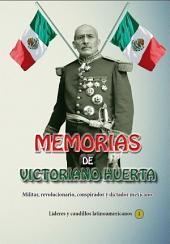 Memorias de Victoriano Huertas: Militar, revolucionario, conspirador y dictador mexicano