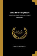 Back to the Republic  The Golden Mean  Standard Form of Government Book