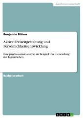 """Aktive Freizeitgestaltung und Persönlichkeitsentwicklung: Eine psycho-soziale Analyse am Beispiel von """"Geocaching"""" mit Jugendlichen"""