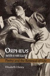 Orpheus with His Lute: Poetry and the Renewal of Life