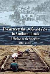 "The Wreck of the ""America"" in Southern Illinois: A Flatboat on the Ohio River"