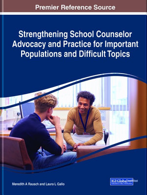 Strengthening School Counselor Advocacy and Practice for Important Populations and Difficult Topics