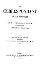 Le Correspondant: religion-- philosophie-- politique-- histoire-- sciences-- économie sociale-- voyages-- littérature-- beaux-arts, Volume87