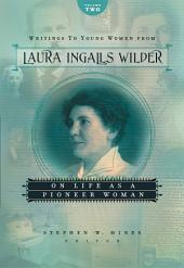 Writings to Young Women from Laura Ingalls Wilder - Volume Two: On Life As a Pioneer Woman