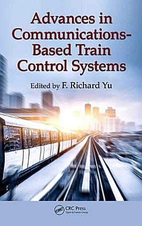 Advances in Communications Based Train Control Systems PDF