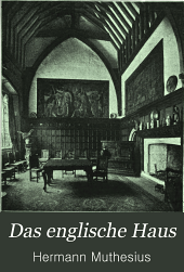 Das englische Haus: Entwicklung, Bedingungen, Anlage, Aufbau, Einrichtung und Innenraum, Band 1