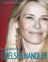 Biography of Chelsea Handler: The life and times of Chelsea Handler, in one convenient little book.