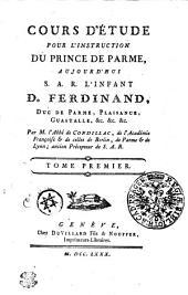 Cours d'Étude pour l'Instruction du Prince de Parme: Tome premier
