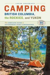 Camping BC, the Rockies & Yukon: The Complete Guide to National, Provincial, and Territorial Campgrounds-Expanded Eighth Edition, Edition 8