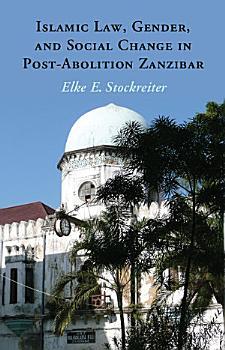 Islamic Law  Gender and Social Change in Post Abolition Zanzibar PDF
