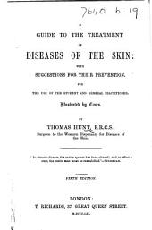 A guide to the treatment of Diseases of the Skin, with suggestions for their prevention ... Illustrated by cases ... Second edition