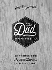 The Dad Manifesto: 52 Things Your Kids Will Never Forget