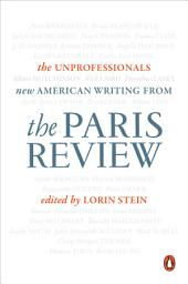 The Unprofessionals: New American Writing from The Paris Review