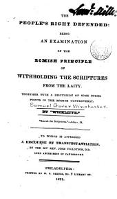 The People's Right Defended: Being an Examination of the Romish Principle of Withholding the Scriptures from the Laity : Together with a Discussion of Some Other Points in the Romish Controversy