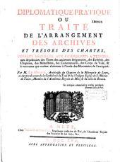 Diplomatique-pratique, ou traité de l'arrangement des archives et trésors des chartes... par Pierre-Camille Le Moine
