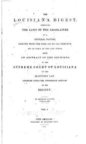The Louisiana digest: embracing the laws of the legislature of a general nature, enacted from the year 1804 to 1841, inclusive, and in force at this last period. Also, an abstract of the decisions of the Supreme court of Louisiana on the statutory law, arranged under the appropriate articles in the digest