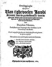 Overlegginghe, ofte, Proeve van t'ghevoelen Jacobi Arminij, van de predestinatie: van de ghenade Gods, ende van de vryen wille des menschen aen de Staten van Hollant ende West-Vrieslandt van hem verclaert