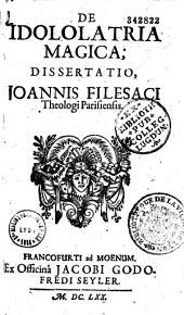 De Idolatria magica, dissertatio Joannis Filesaci,..